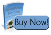 AROMATHERAPY FOR CYNICS - What is aromatherapy?